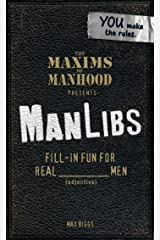 Maxims of Manhood Presents ManLibs: Fill-in Fun for REAL (adjective) Men Kindle Edition