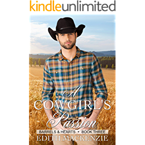 A Cowgirl's Passion: A clean and wholesome contemporary cowboy romance novella (Barrels and Hearts Book 3)