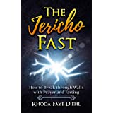 The Jericho Fast: How to Break through Walls with Prayer and Fasting
