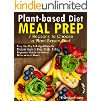 Plant-Based Diet Meal Prep: 7 Reasons to Choose a Plant-Based Diet. Easy, Healthy and Budget-Friendly Recipes Ideas to…