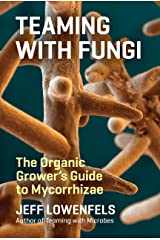 Teaming with Fungi: The Organic Grower's Guide to Mycorrhizae (Science for Gardeners) Kindle Edition