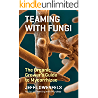 Teaming with Fungi: The Organic Grower's Guide to Mycorrhizae (Science for Gardeners)
