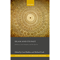 Islam and its Past: Jahiliyya, Late Antiquity, and the Qur'an (Oxford Studies in the Abrahamic Religions)