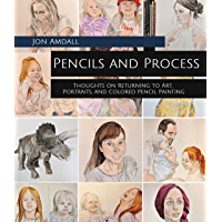 Pencils and Process: Thoughts on Returning to Art, Portraits, and Colored Pencil Painting (English Edition)