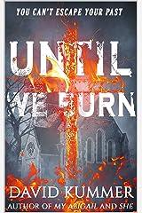 Until We Burn: A Psychological Thriller Kindle Edition