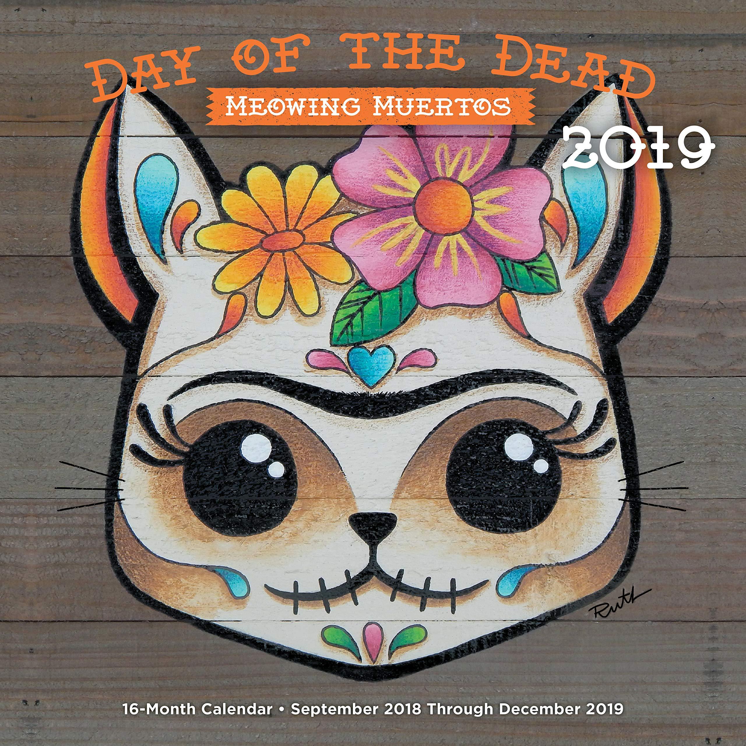 53c5e7a8c Day of the Dead: Meowing Muertos 2019: 16-Month Calendar - September 2018  through December 2019 Calendar – Wall Calendar, July 31, 2018