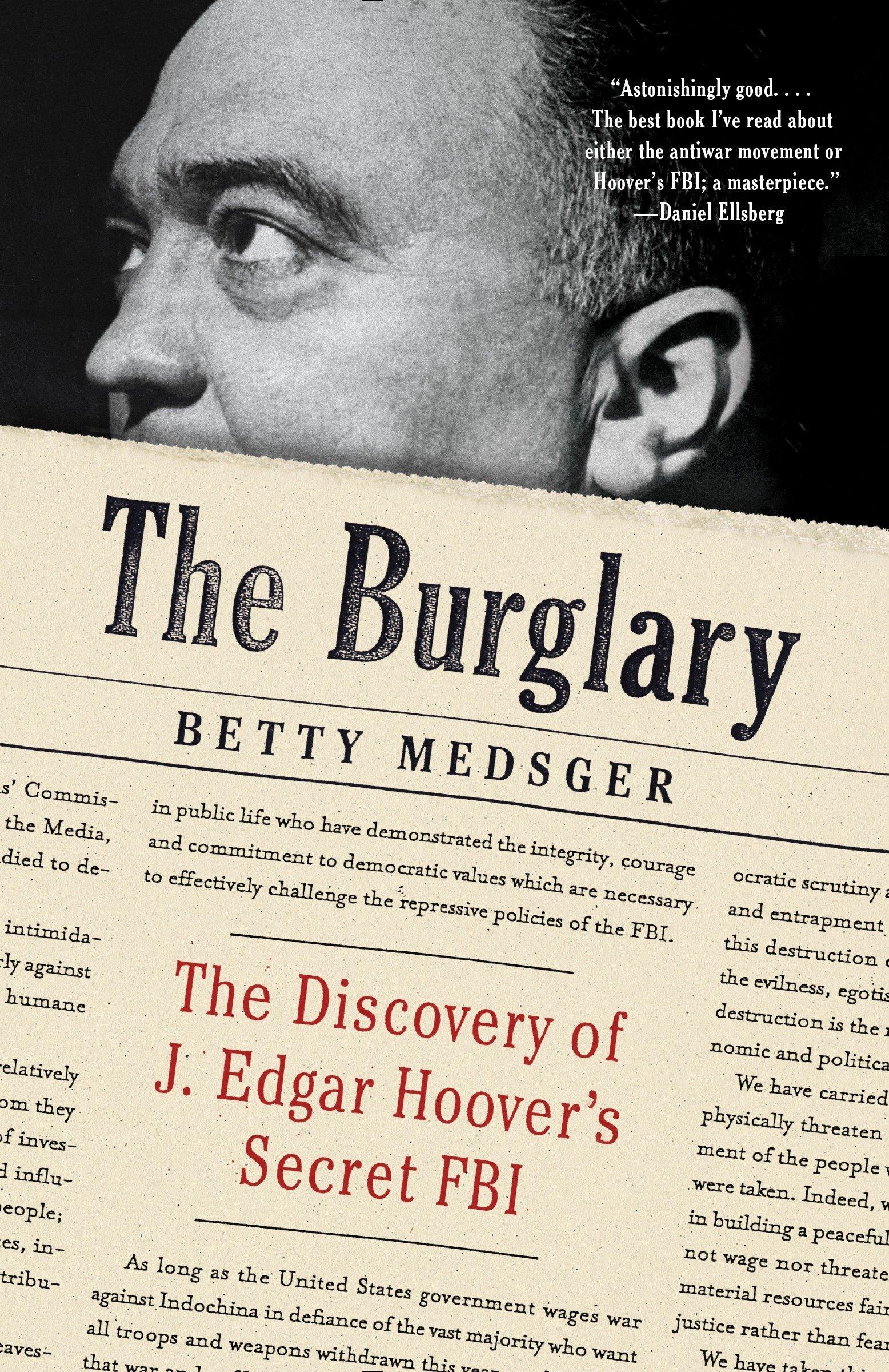 The Burglary: The Discovery of J  Edgar Hoover's Secret FBI: Betty L