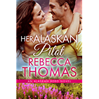 Her Alaskan Pilot: Small Town Contemporary Romance (Alaskan Hero Book 4)