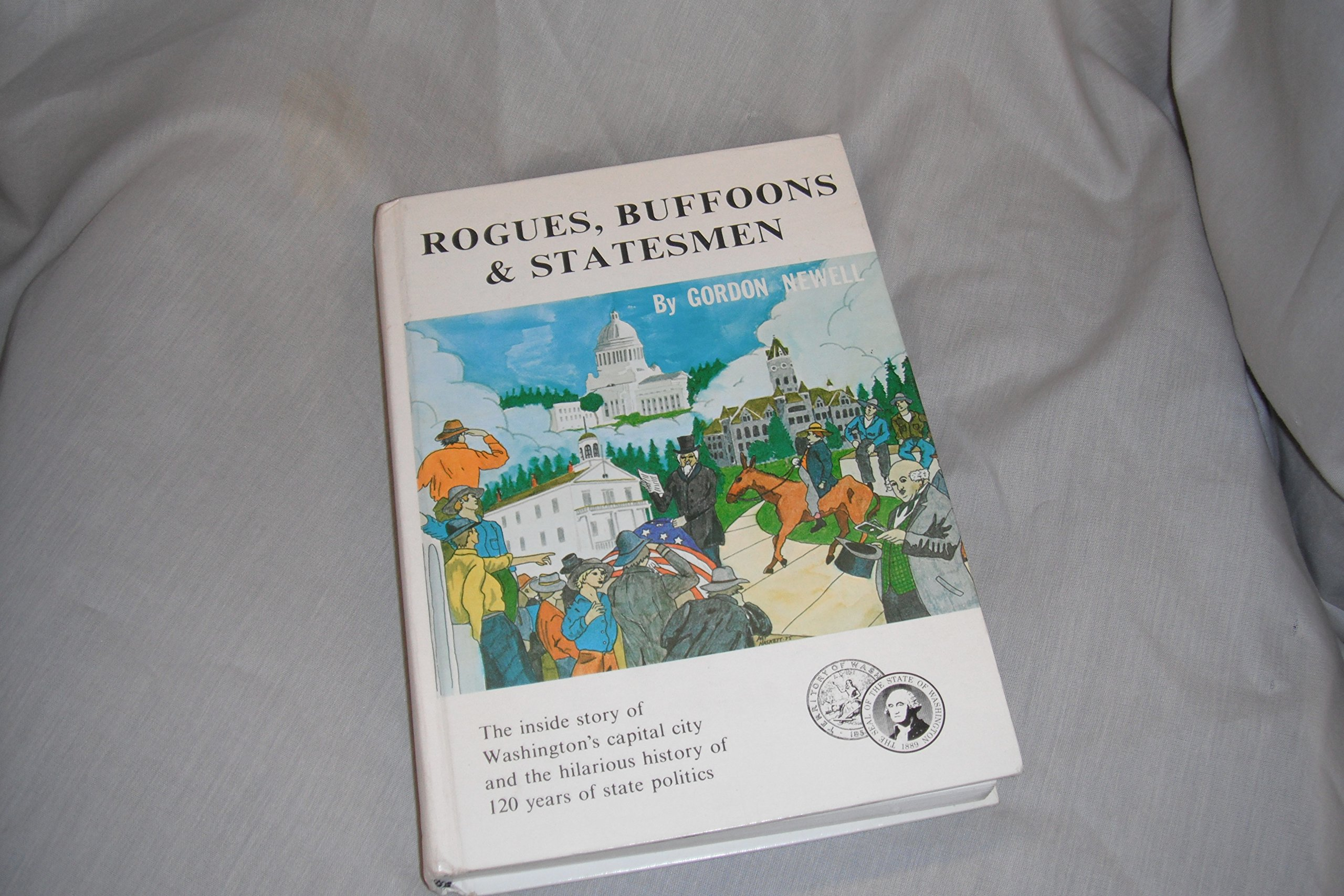 Rogues, Buffoons & Statesmen: the inside story of Washington's capital city and the hilarious history of 120 years of state politics, Newell, Gordon R