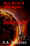 Not With A Whimper: Destroyers