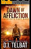 DAWN of AFFLICTION: America's Last Days (Last Dawn Series Book 1)