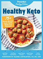 Healthy Keto: Prevention Healing Kitchen: 75+ Plant-Based, Low-Carb, High-Fat Recipes