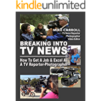 Breaking Into TV News How To Get A Job & Excel As A TV Reporter-Photographer