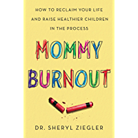 Mommy Burnout: How to Reclaim Your Life and Raise Healthier Children in the Process (English Edition)