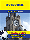 Liverpool Travel Guide (Quick Trips Series): Sights, Culture, Food, Shopping & Fun (English Edition)