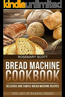 Bread Machine Cookbook Delicious And Simple Bread Machine Recipes The Art Of Baking Book