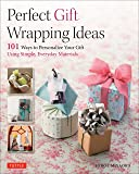 Perfect Gift Wrapping Ideas: 101 Ways to Personalize Your Gift Using Simple, Everyday Materials