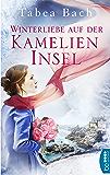 Winterliebe auf der Kamelien-Insel: Eine Novelle zur Kamelien-Insel-Saga