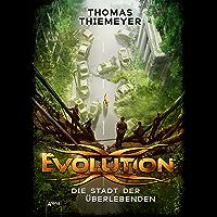 Evolution (1). Die Stadt der Überlebenden (Evolution-Trilogie) (German