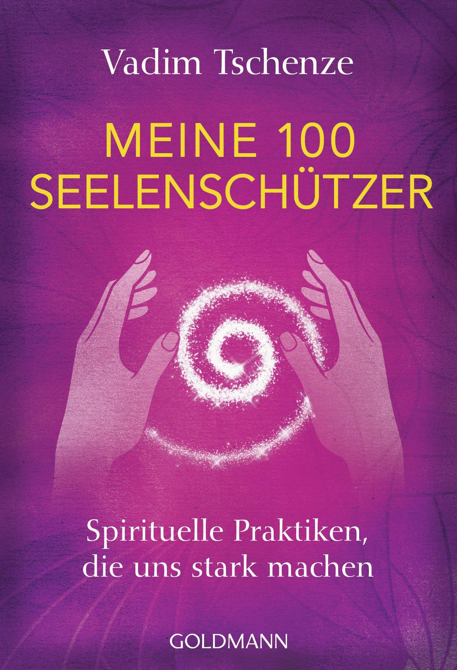 Meine 100 Seelenschützer: Spirituelle Praktiken, die uns stark machen Taschenbuch – 20. August 2018 Vadim Tschenze Goldmann Verlag 3442222435 Chakra