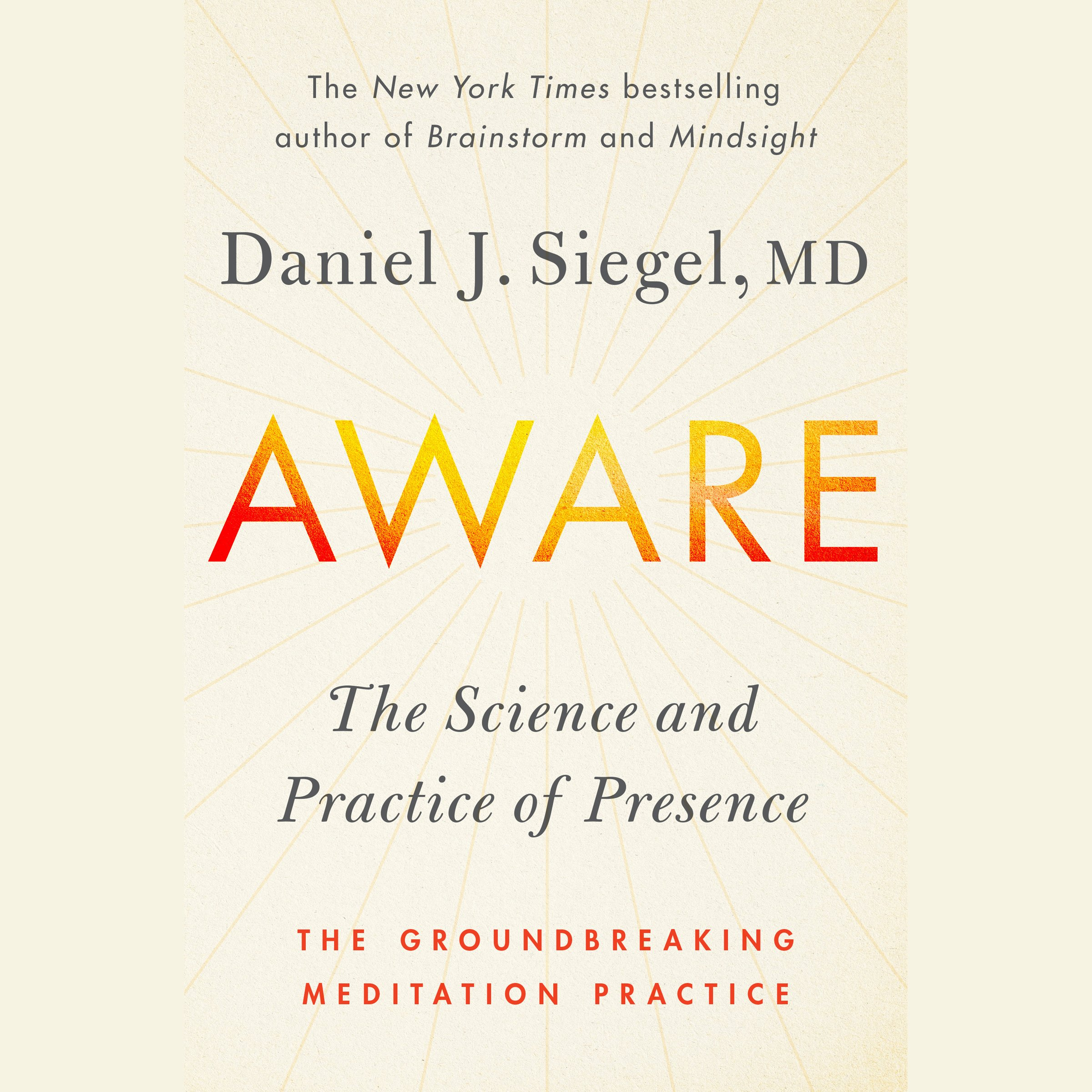 Aware: The Science and Practice of Presence-A Complete Guide to the Groundbreaking Wheel of Awareness Meditation Practice