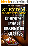 Survival Homesteading: Top 30 Prepper's Lessons On Homesteading And Gardening