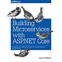Building Microservices with ASP.NET Core : Develop, Test, and Deploy Cross-Platform Services in the Cloud