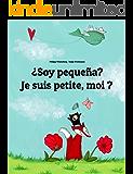 ¿Soy pequeña? Je suis petite, moi ?: Libro infantil ilustrado español-francés (Edición bilingüe) (Spanish Edition)