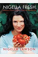 Nigella Fresh: Delicious Flavors on Your Plate All Year Round Kindle Edition