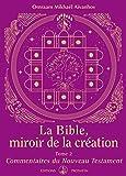 La Bible, miroir de la Création: Tome 2 - Commentaires du Nouveau Testament (Kniga (FR))