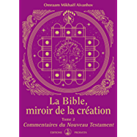 La Bible, miroir de la Création: Tome 2 - Commentaires du Nouveau Testament (KNIGA)