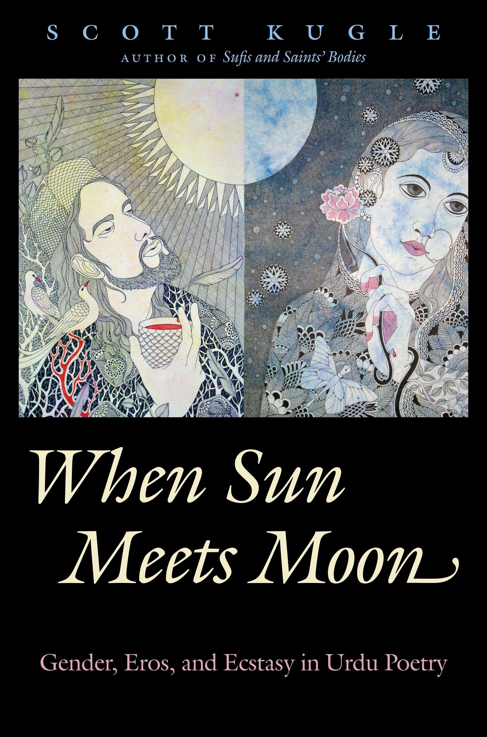 When Sun Meets Moon: Gender, Eros, and Ecstasy in Urdu Poetry