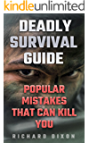 Deadly Survival Guide: Popular Mistakes That Can Kill You