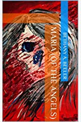 Maria (of the angels) Kindle Edition