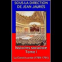 histoires socialiste Tome I: La Constituante (1789-1791) (French Edition)
