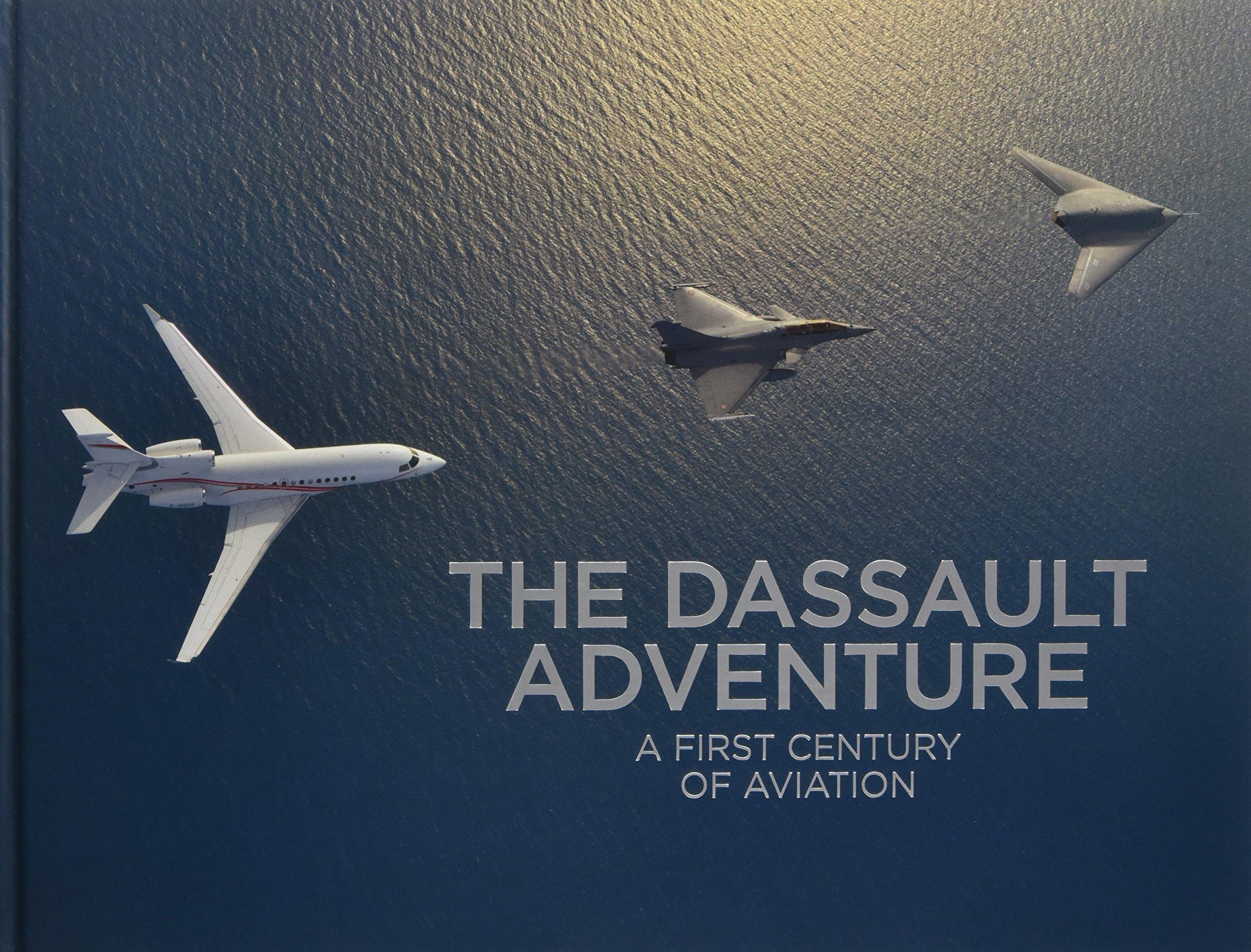 The Dassault Adventure: A First Century of Aviation
