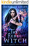 The Rebel Witch (The Coven: Elemental Magic Book 3)