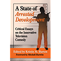 A State of Arrested Development: Critical Essays on the Innovative Television Comedy