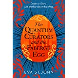 The Quantum Curators and the Fabergé Egg: An alternate history, time-travel adventure. (Book 1)