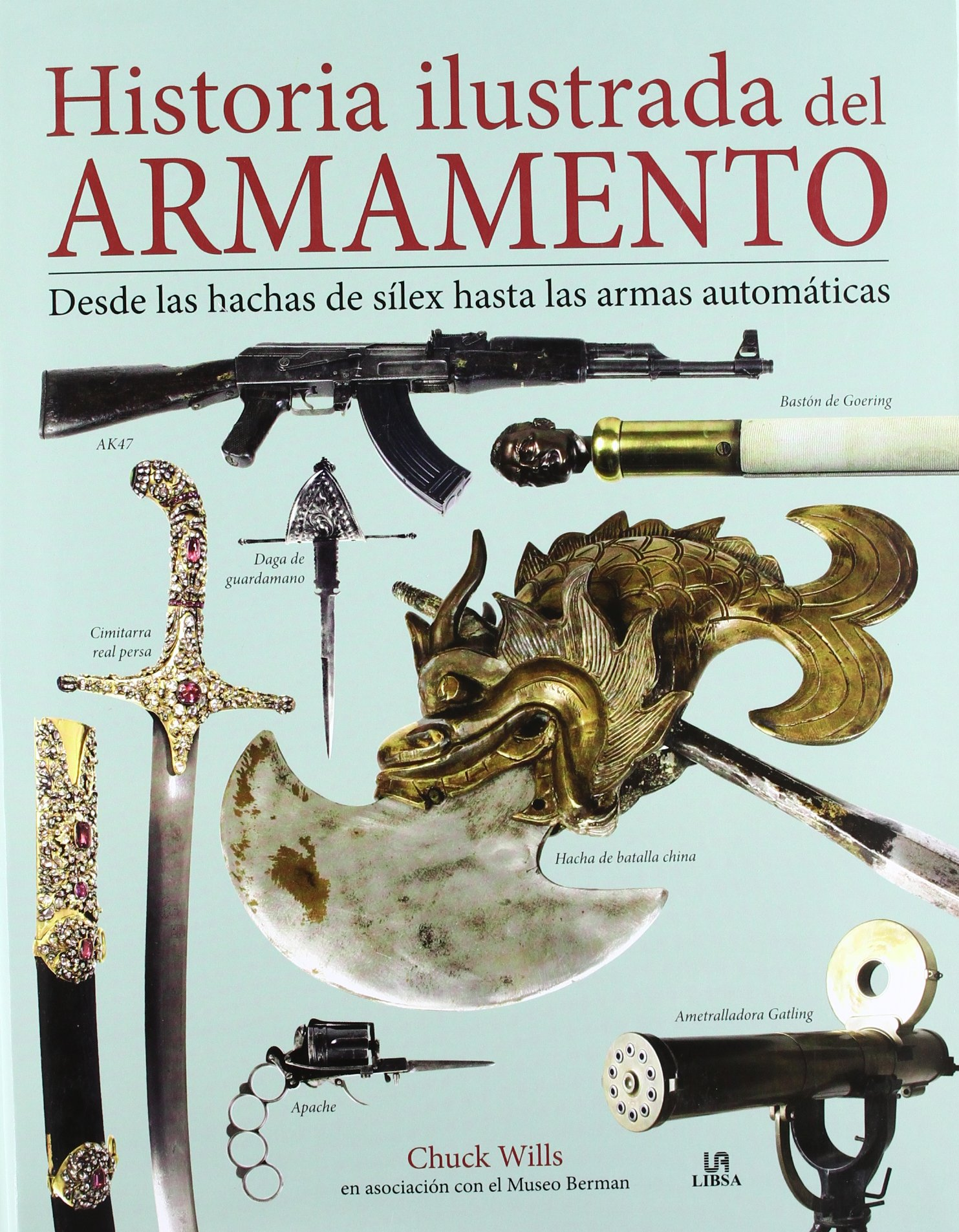 Historia ilustrada del armamento / An illustrated history of weapons: Desde las hachas se sílex hasta las armas automáticas / From Flint Axes to Automatic ...