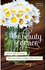The Beauty of Grace: Stories of God's Love from Today's Most Popular Writers Kindle Edition