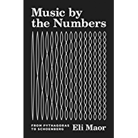 Music by the Numbers: From Pythagoras to Schoenberg (English Edition)