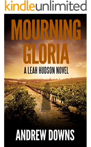 Mourning Gloria A Leah Hudson Thriller Leah Hudson Thrillers Book 1 Kindle Edition By Downs Andrew Mystery Thriller Suspense Kindle Ebooks Amazon Com