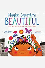 Maybe Something Beautiful: How Art Transformed a Neighborhood Kindle Edition