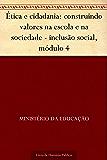 Ética e cidadania: construindo valores na escola e na sociedade - inclusão social, módulo 4