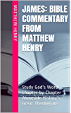 James: Bible Commentary from Matthew Henry: Study God's Word Chapter-by-Chapter Alongside History's Great Theologians