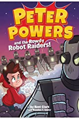 Peter Powers and the Rowdy Robot Raiders! (Peter Powers Series Book 2) Kindle Edition