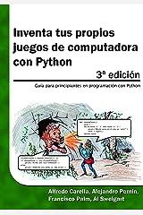 Inventa tus propios juegos de computadora  con Python: Guía para principiantes en programación con Python (Spanish Edition) Kindle Edition