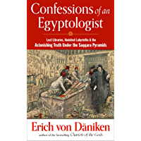 Confessions of an Egyptologist: Lost Libraries, Vanished Labyrinths & the Astonishing Truth Under the Saqqara Pyramids