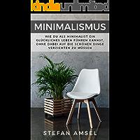 Minimalismus: Wie Du als Minimalist ein glückliches Leben führen kannst, ohne dabei auf die schönen Dinge verzichten zu müssen